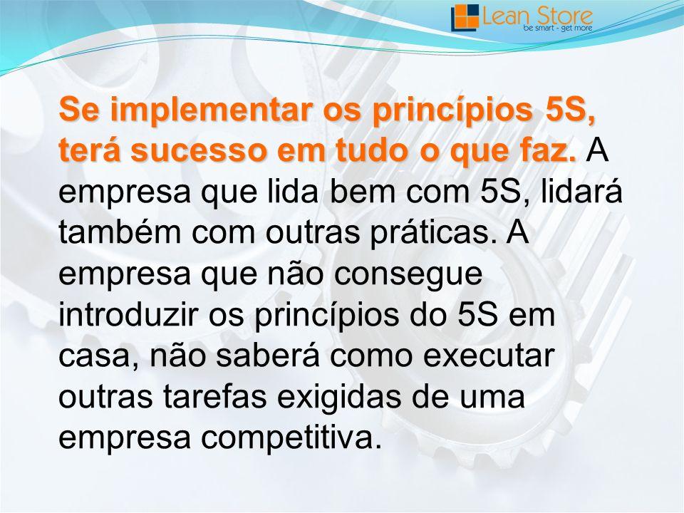 Se implementar os princípios 5S, terá sucesso em tudo o que faz.