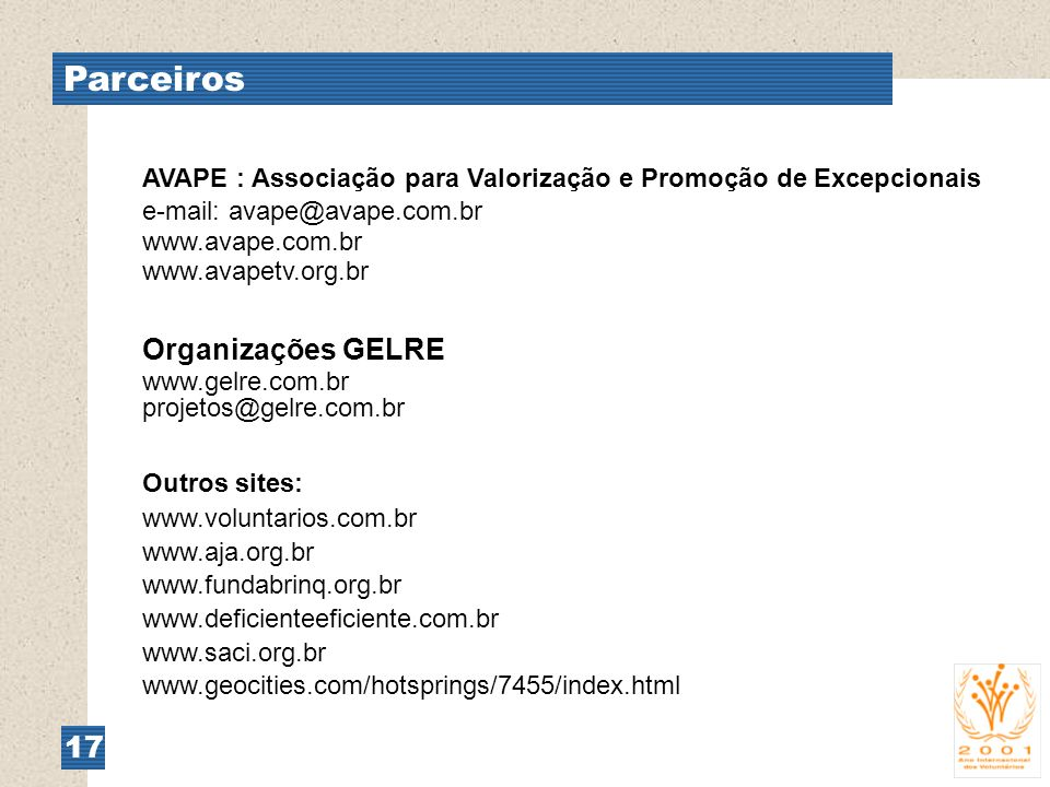 Parceiros 17 AVAPE : Associação para Valorização e Promoção de Excepcionais e-mail: avape@avape.com.br www.avape.com.br www.avapetv.org.br Organizaçõe