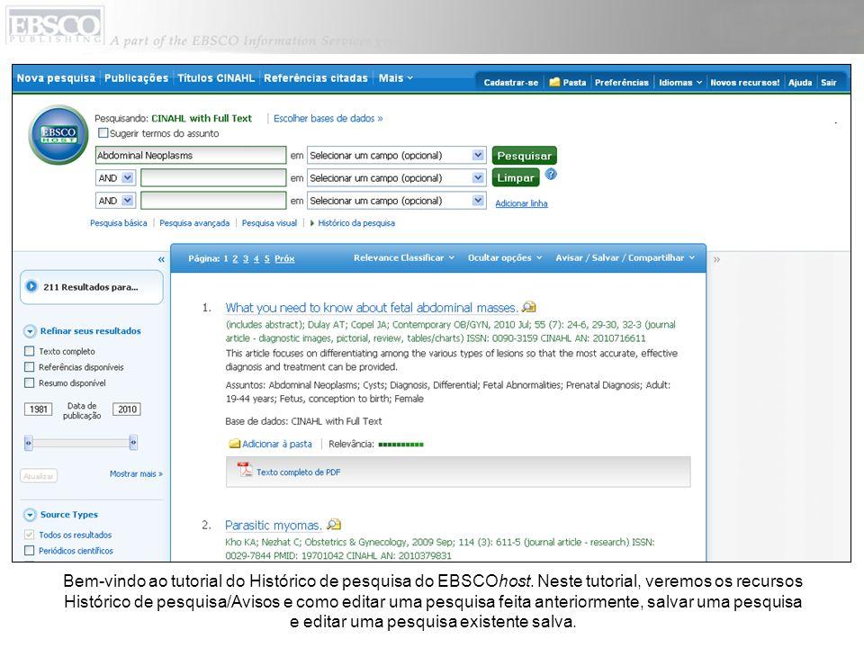 Bem-vindo ao tutorial do Histórico de pesquisa do EBSCOhost. Neste tutorial, veremos os recursos Histórico de pesquisa/Avisos e como editar uma pesqui