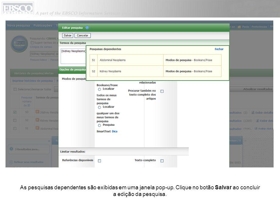 As pesquisas dependentes são exibidas em uma janela pop-up. Clique no botão Salvar ao concluir a edição da pesquisa.