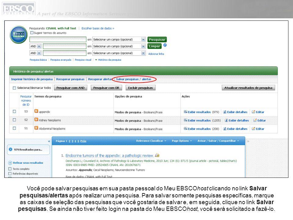 Você pode salvar pesquisas em sua pasta pessoal do Meu EBSCOhost clicando no link Salvar pesquisas/alertas após realizar uma pesquisa. Para salvar som