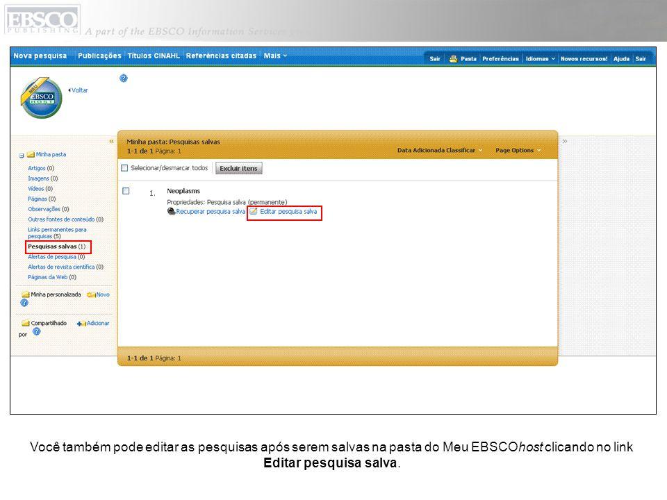 Você também pode editar as pesquisas após serem salvas na pasta do Meu EBSCOhost clicando no link Editar pesquisa salva.