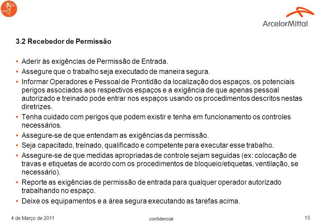 confidencial 4 de Março de 2011 14 3.1 Emissor de Permissão Garante que perigos associados a espaços confinados foram: –Identificados –Avaliados –Adot