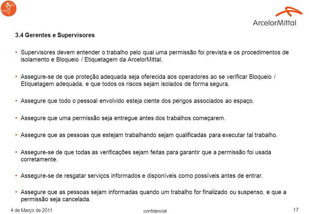 confidencial 4 de Março de 2011 16 3.3 Oficial responsável Assegure que os contratantes sob contrato da ArcelorMittal estejam cientes de qualquer peri