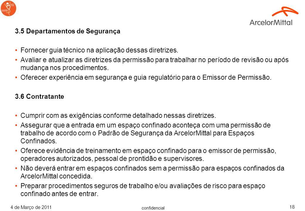 confidencial 4 de Março de 2011 17 3.4 Gerentes e Supervisores Supervisores devem entender o trabalho pelo qual uma permissão foi prevista e os proced