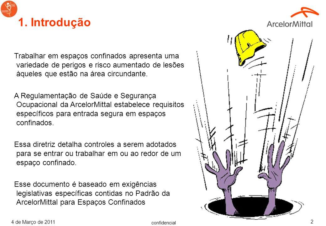 confidencial 4 de Março de 2011 12 Categorizando um Espaço de Trabalho Espaço largo suficiente para entrar e entrada ou saída Limitada ou Restrita e Não criada para ocupação contínua do trabalhador.