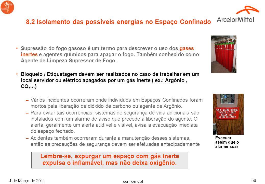 confidencial 4 de Março de 2011 55 Esvazie o Espaço Confinado –Despressurize, ventile e drene,... Bloqueie/ Etiquetagem de Equipamento –Fontes elétric