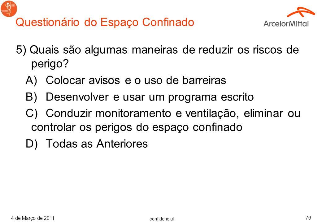 confidencial 4 de Março de 2011 75 Questionário do Espaço Confinado 4) Quais são exemplos de perigos do espaço autorizado? A) Atmosfera perigosa, encl
