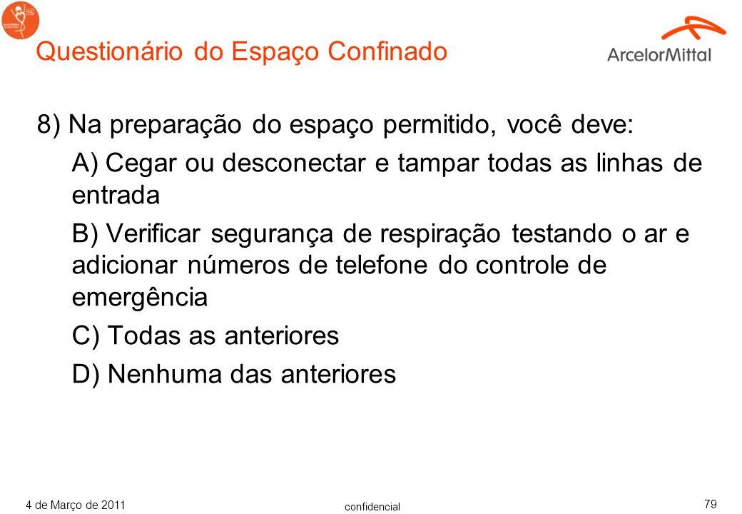 confidencial 4 de Março de 2011 78 Questionário do Espaço Confinado 7) Verdadeiro ou Falso: Na preparação do espaço permitido, você deve informar todo