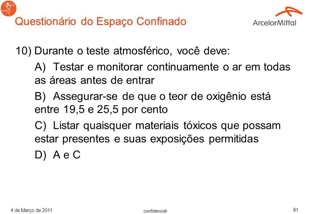 confidencial 4 de Março de 2011 80 Questionário do Espaço Confinado 9) Verdadeiro ou Falso: Durante o teste atmosférico, você deve avaliar potencial d