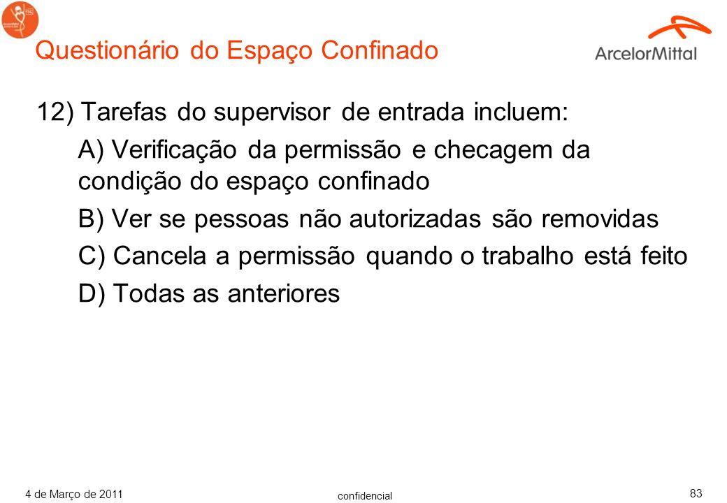 confidencial 4 de Março de 2011 82 Questionário do Espaço Confinado 11) Em relação aos procedimentos para entrar no espaço confinado, qual dos seguint