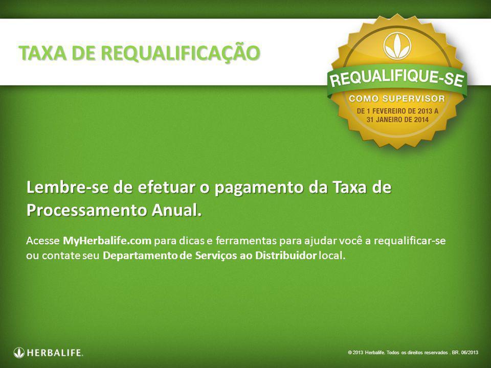 Lembre-se de efetuar o pagamento da Taxa de Processamento Anual. TAXA DE REQUALIFICAÇÃO Acesse MyHerbalife.com para dicas e ferramentas para ajudar vo