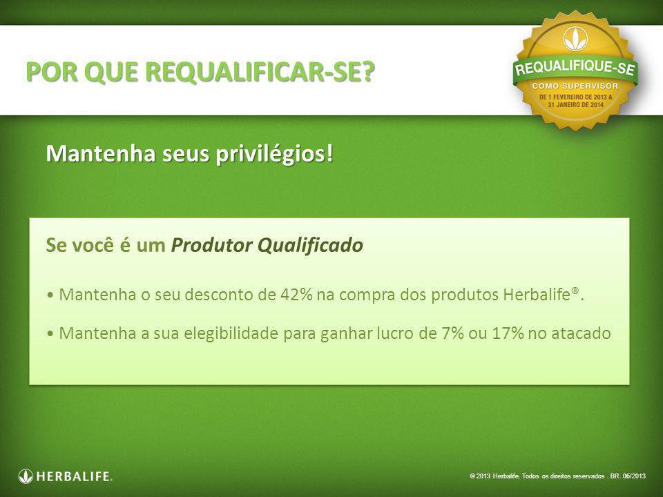 POR QUE REQUALIFICAR-SE? Mantenha seus privilégios! Se você é um Produtor Qualificado Mantenha o seu desconto de 42% na compra dos produtos Herbalife®