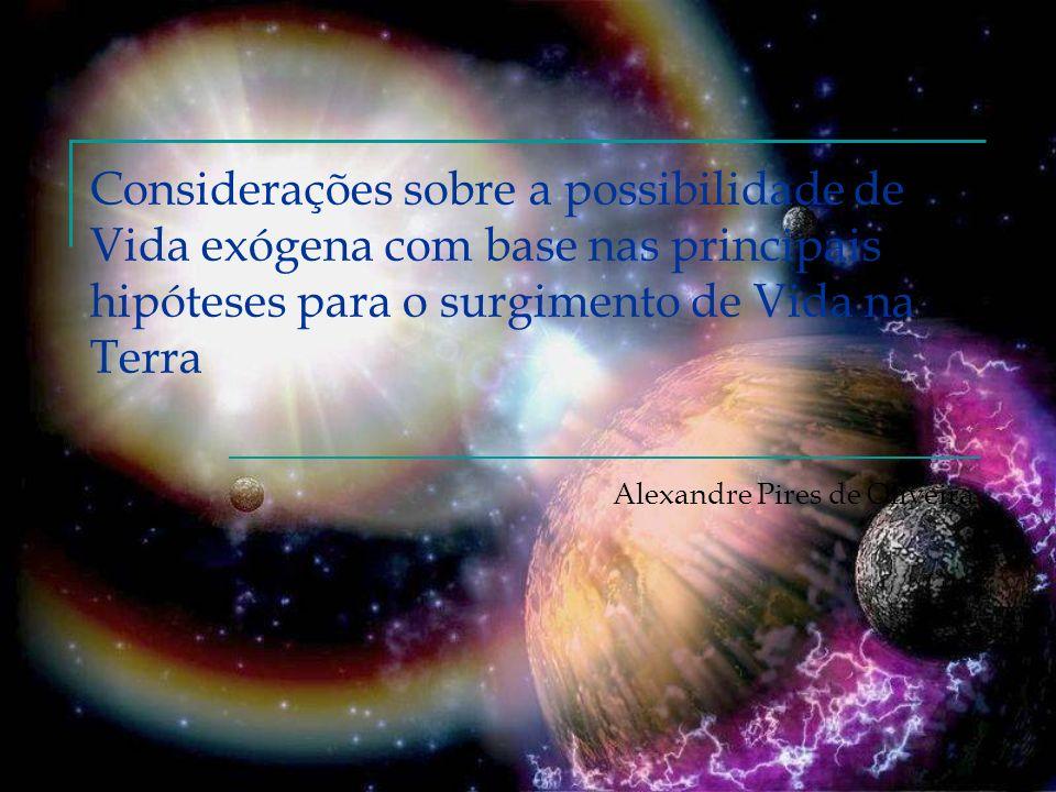 Considerações sobre a possibilidade de Vida exógena com base nas principais hipóteses para o surgimento de Vida na Terra Alexandre Pires de Oliveira