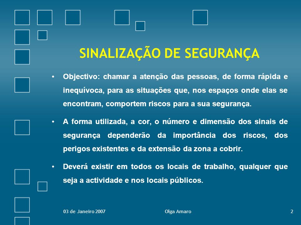 03 de Janeiro 2007Olga Amaro2 SINALIZAÇÃO DE SEGURANÇA Objectivo: chamar a atenção das pessoas, de forma rápida e inequívoca, para as situações que, n