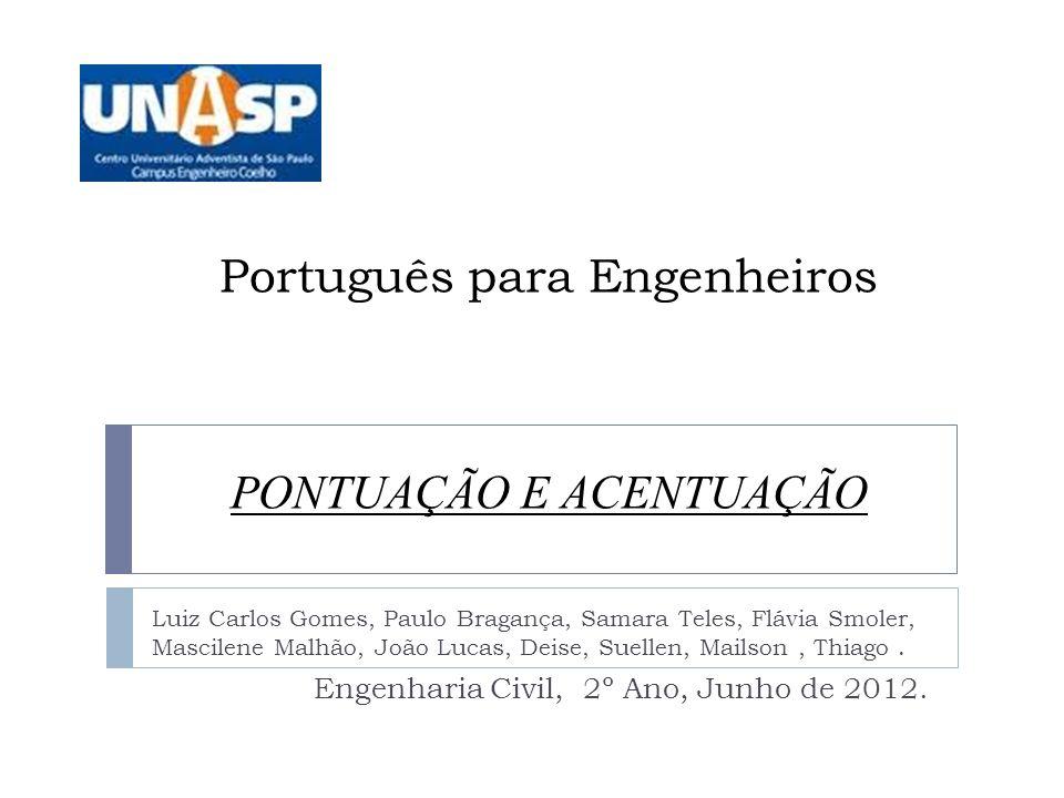 Português para Engenheiros Luiz Carlos Gomes, Paulo Bragança, Samara Teles, Flávia Smoler, Mascilene Malhão, João Lucas, Deise, Suellen, Mailson, Thiago.