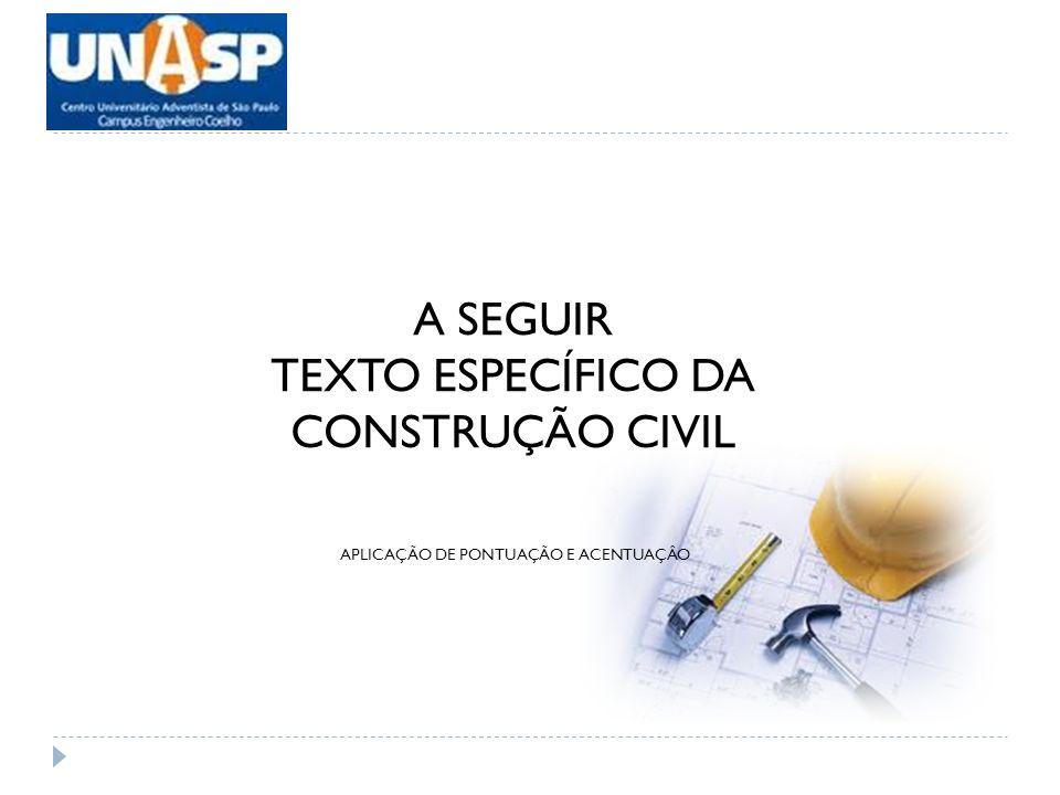 APLICAÇÃO DE PONTUAÇÃO E ACENTUAÇÂO A SEGUIR TEXTO ESPECÍFICO DA CONSTRUÇÃO CIVIL