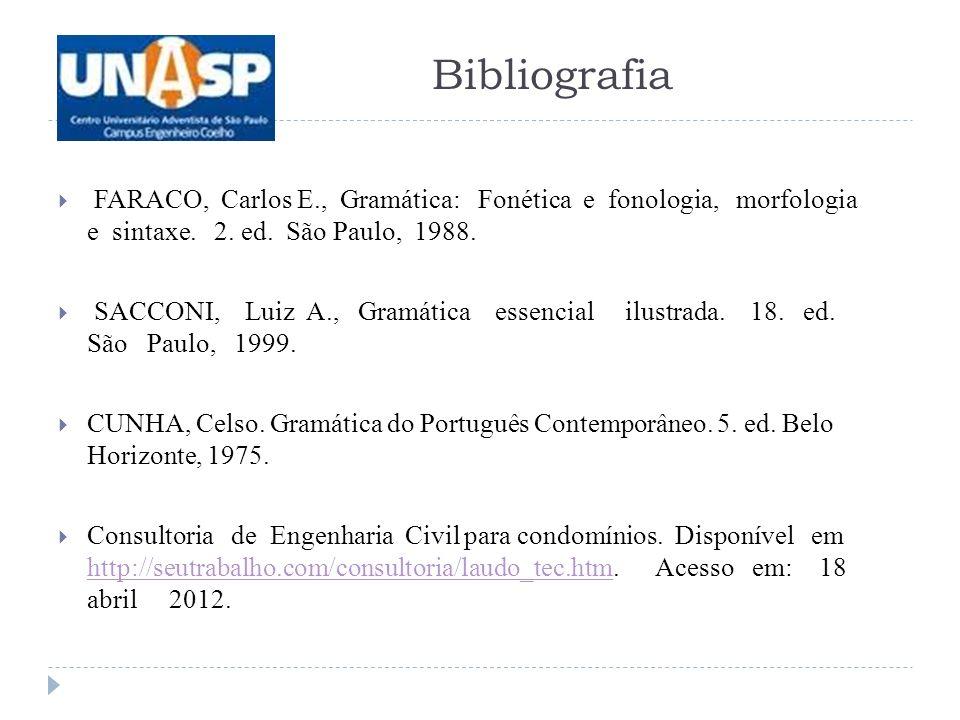 Bibliografia FARACO, Carlos E., Gramática: Fonética e fonologia, morfologia e sintaxe.