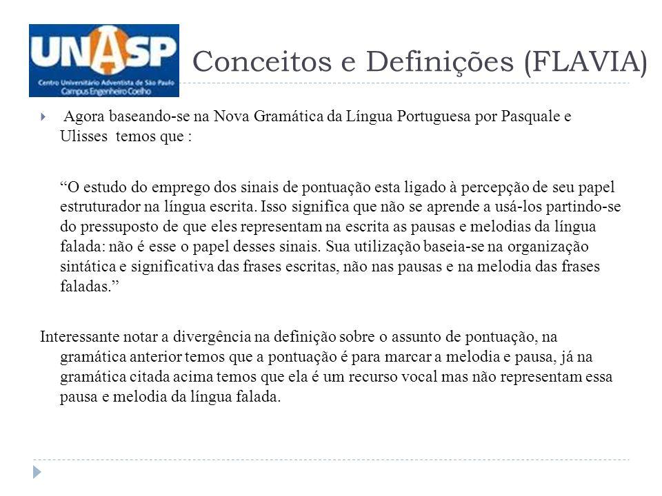 Agora baseando-se na Nova Gramática da Língua Portuguesa por Pasquale e Ulisses temos que : O estudo do emprego dos sinais de pontuação esta ligado à percepção de seu papel estruturador na língua escrita.