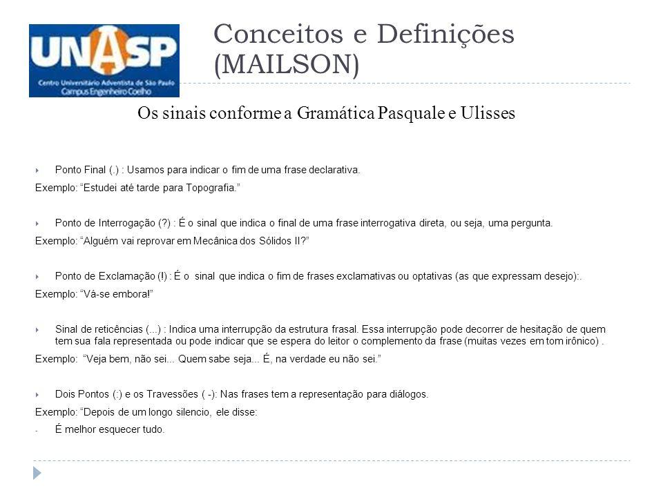 Os sinais conforme a Gramática Pasquale e Ulisses Ponto Final (.) : Usamos para indicar o fim de uma frase declarativa.