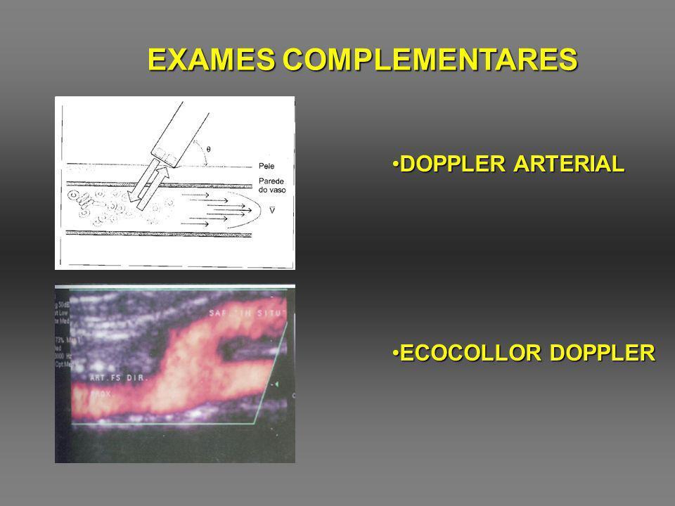 Exame simples e barato Emissão e captação de ondas ultra- sônicas Pode ser feito à beira do leito Permite a verificação e avaliação do fluxo arterial Permite a realização do Índice Tornozelo-braço Prejudicado pela calcificação arterial Ultra-som em modo B (identifica padrões de movimento) + cores pré- estabelecidas Também chamado de Mapeamento Dúplex Grande uso na prática diária Exige treinamento muito especializado Exelentes resultados DOPPLER ULTRA-SOM EXAMES COMPLEMENTARES ECOCOLOR DOPPLER
