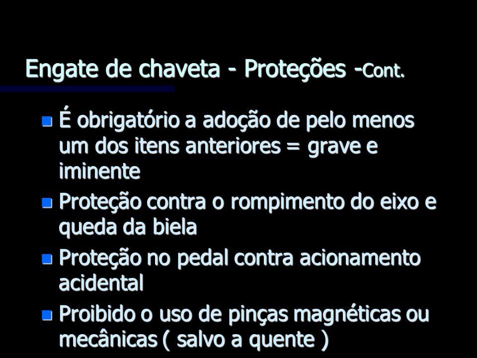 Engate de chaveta - Proteções - Cont. n É obrigatório a adoção de pelo menos um dos itens anteriores = grave e iminente n Proteção contra o rompimento