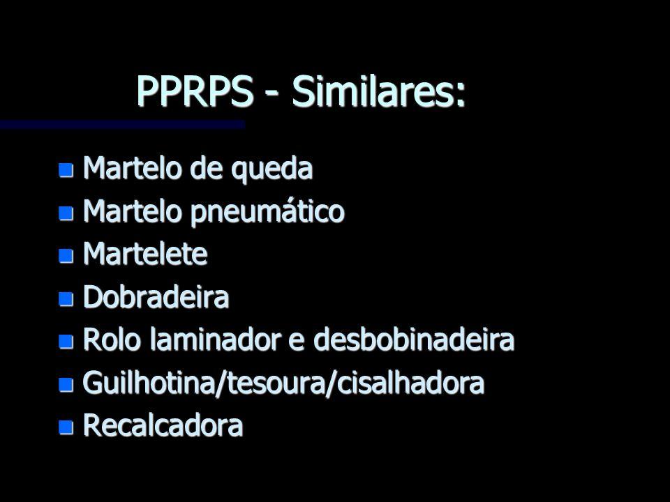 PPRPS - Similares: n Martelo de queda n Martelo pneumático n Martelete n Dobradeira n Rolo laminador e desbobinadeira n Guilhotina/tesoura/cisalhadora
