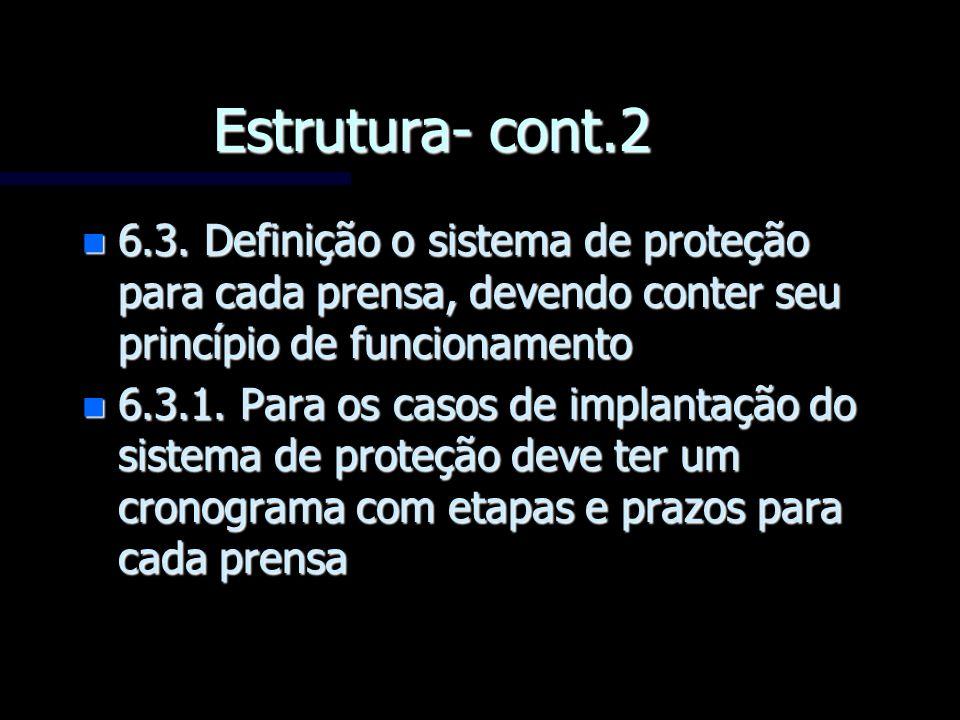 Estrutura- cont.2 n 6.3. Definição o sistema de proteção para cada prensa, devendo conter seu princípio de funcionamento n 6.3.1. Para os casos de imp