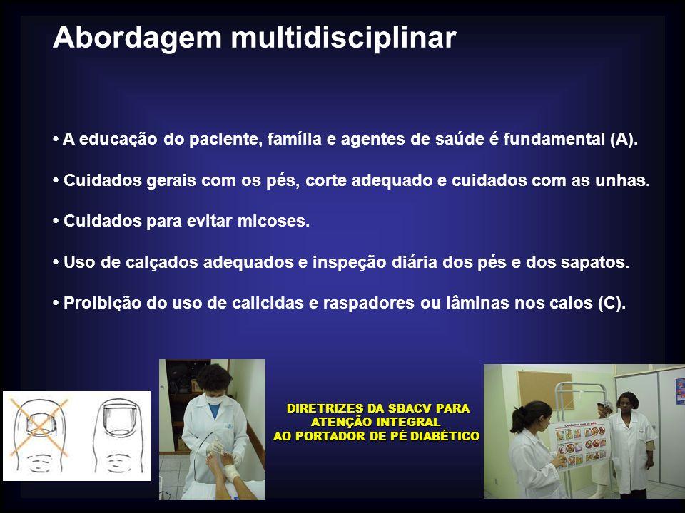 Abordagem multidisciplinar A educação do paciente, família e agentes de saúde é fundamental (A). Cuidados gerais com os pés, corte adequado e cuidados