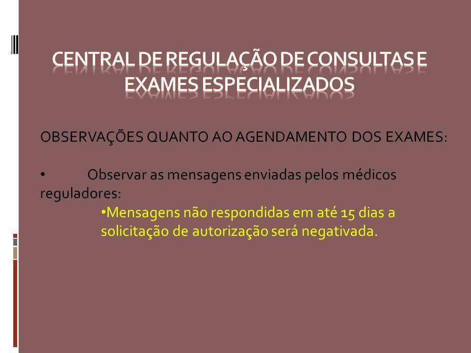 OBSERVAÇÕES QUANTO AO AGENDAMENTO DOS EXAMES: Observar as mensagens enviadas pelos médicos reguladores: Mensagens não respondidas em até 15 dias a sol