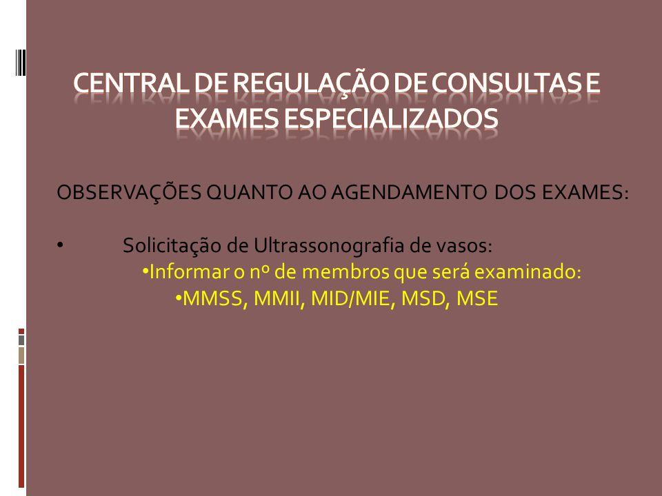 OBSERVAÇÕES QUANTO AO AGENDAMENTO DOS EXAMES: Solicitação de Ultrassonografia de vasos: Informar o nº de membros que será examinado: MMSS, MMII, MID/M