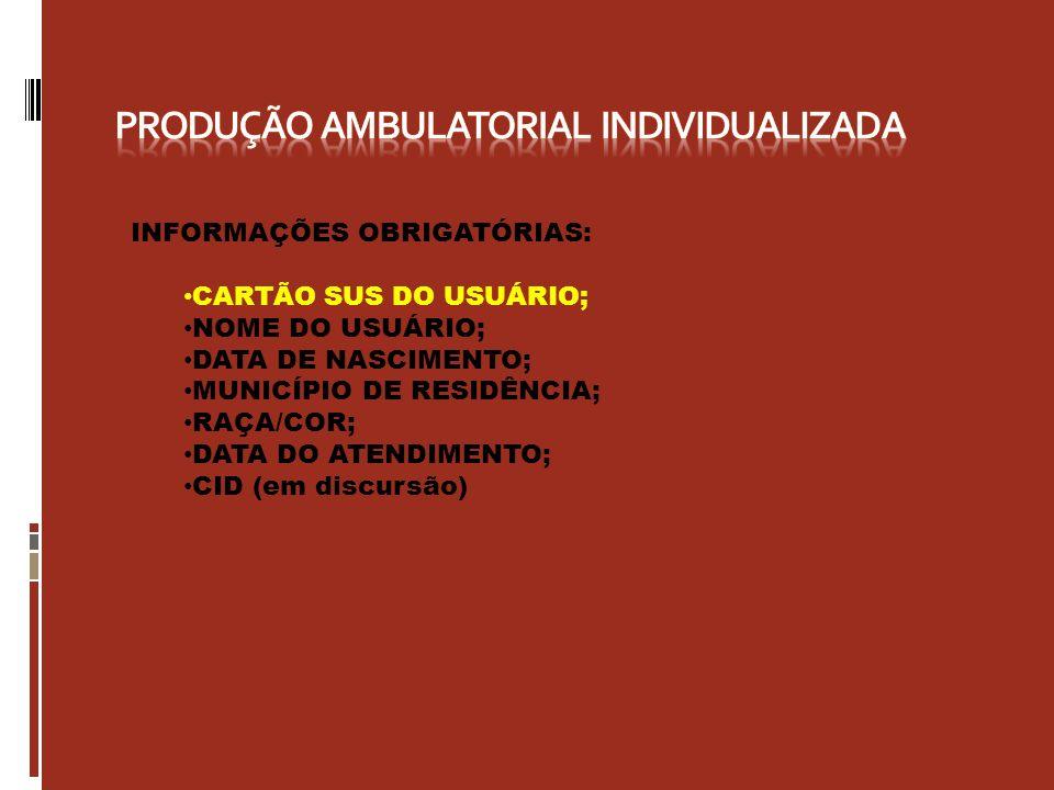 INFORMAÇÕES OBRIGATÓRIAS: CARTÃO SUS DO USUÁRIO; NOME DO USUÁRIO; DATA DE NASCIMENTO; MUNICÍPIO DE RESIDÊNCIA; RAÇA/COR; DATA DO ATENDIMENTO; CID (em
