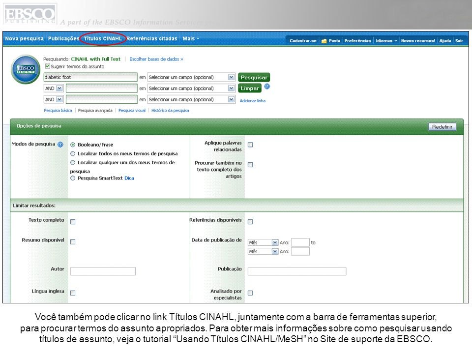Você também pode clicar no link Títulos CINAHL, juntamente com a barra de ferramentas superior, para procurar termos do assunto apropriados. Para obte