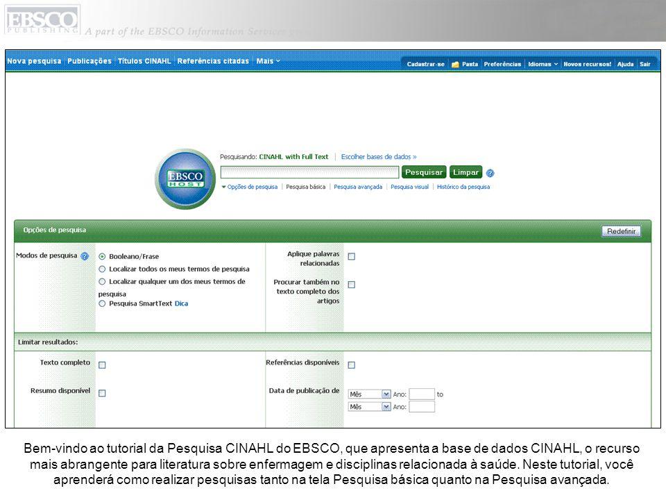 Bem-vindo ao tutorial da Pesquisa CINAHL do EBSCO, que apresenta a base de dados CINAHL, o recurso mais abrangente para literatura sobre enfermagem e
