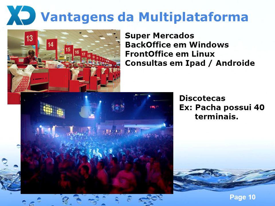 Page 10 Vantagens da Multiplataforma Super Mercados BackOffice em Windows FrontOffice em Linux Consultas em Ipad / Androide Discotecas Ex: Pacha possu