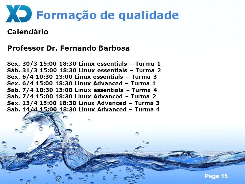 Page 15 Formação de qualidade Calendário Professor Dr. Fernando Barbosa Sex. 30/3 15:00 18:30 Linux essentials – Turma 1 Sáb. 31/3 15:00 18:30 Linux e