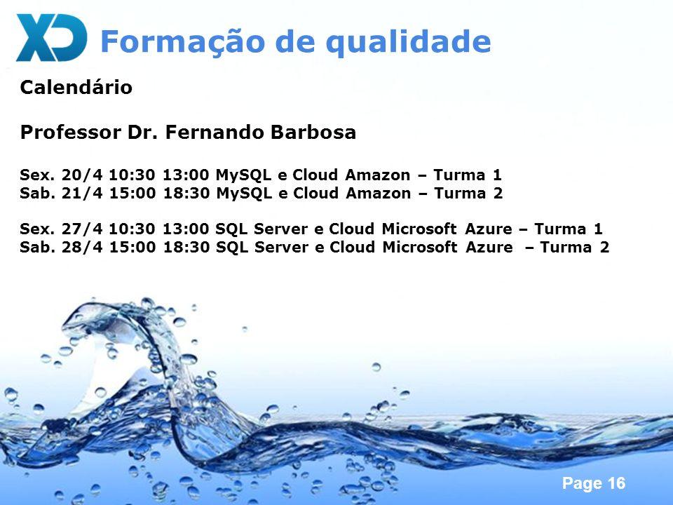 Page 16 Formação de qualidade Calendário Professor Dr. Fernando Barbosa Sex. 20/4 10:30 13:00 MySQL e Cloud Amazon – Turma 1 Sab. 21/4 15:00 18:30 MyS
