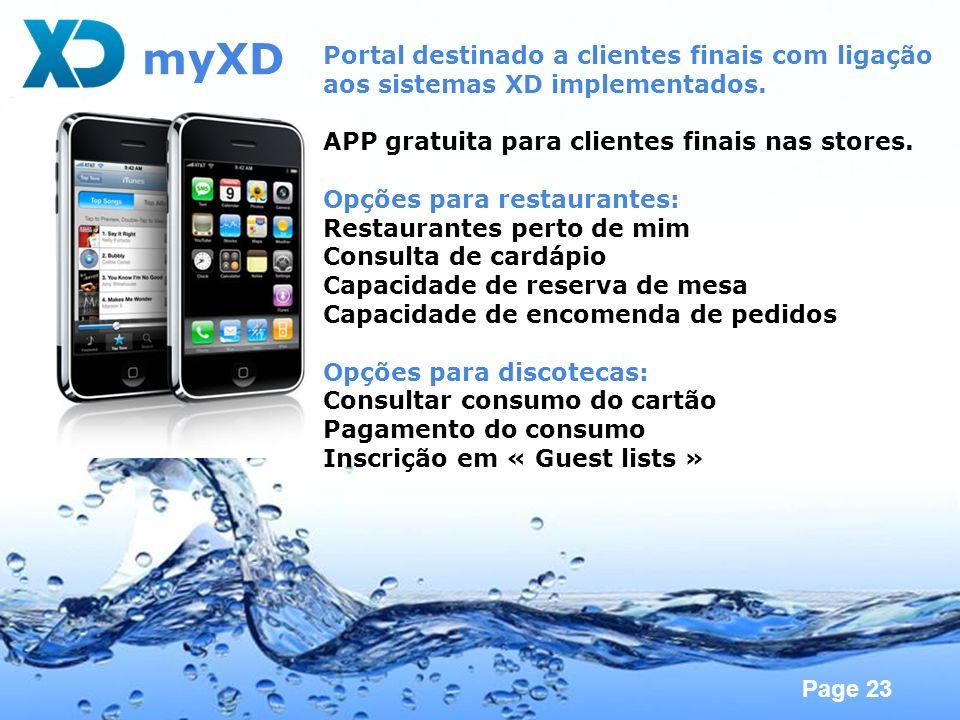 Page 23 myXD Portal destinado a clientes finais com ligação aos sistemas XD implementados. APP gratuita para clientes finais nas stores. Opções para r