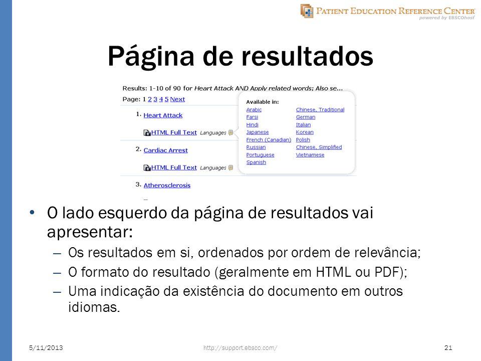 Página de resultados O lado esquerdo da página de resultados vai apresentar: – Os resultados em si, ordenados por ordem de relevância; – O formato do resultado (geralmente em HTML ou PDF); – Uma indicação da existência do documento em outros idiomas.