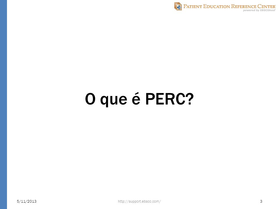O que é PERC? 5/11/2013http://support.ebsco.com/3