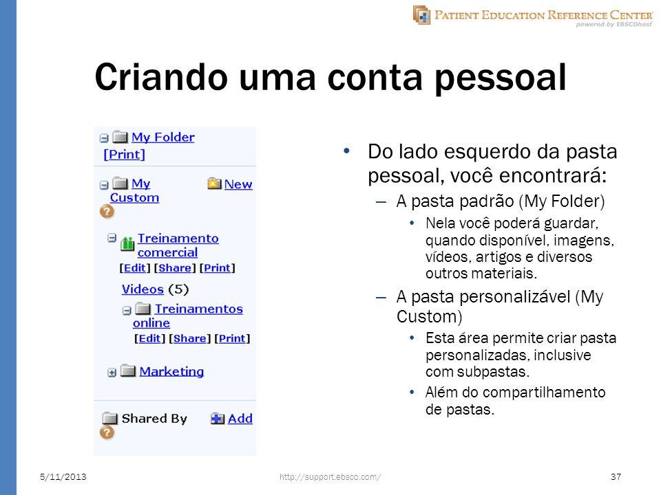 Criando uma conta pessoal Do lado esquerdo da pasta pessoal, você encontrará: – A pasta padrão (My Folder) Nela você poderá guardar, quando disponível, imagens, vídeos, artigos e diversos outros materiais.