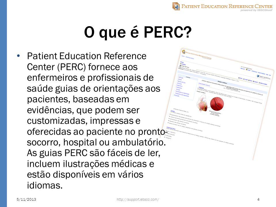 O que é PERC? Patient Education Reference Center (PERC) fornece aos enfermeiros e profissionais de saúde guias de orientações aos pacientes, baseadas