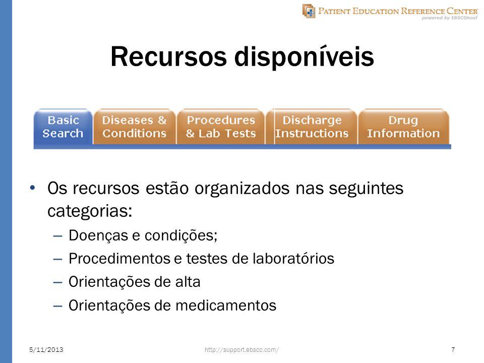 Recursos disponíveis Os recursos estão organizados nas seguintes categorias: – Doenças e condições; – Procedimentos e testes de laboratórios – Orientações de alta – Orientações de medicamentos http://support.ebsco.com/5/11/20137