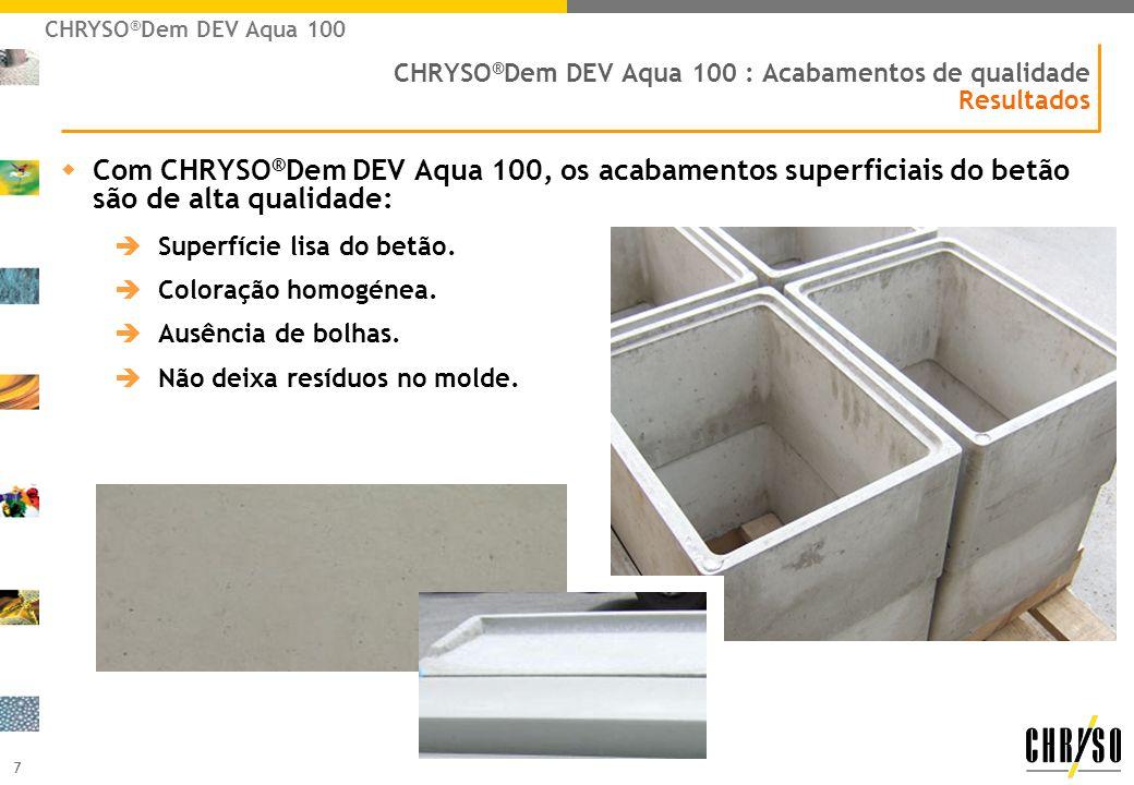 7 CHRYSO ® Dem DEV Aqua 100 : Acabamentos de qualidade Resultados wCom CHRYSO ® Dem DEV Aqua 100, os acabamentos superficiais do betão são de alta qua
