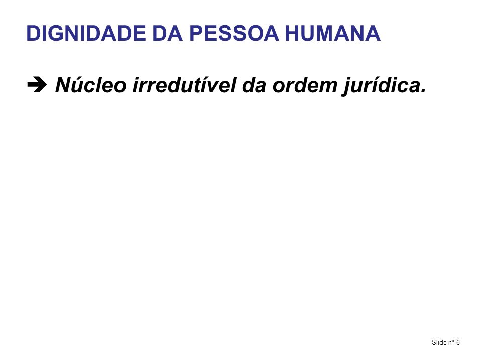 Dignidade humana é um dos fundamentos Estado Democrático de Direito...os valores sociais do trabalho (art.