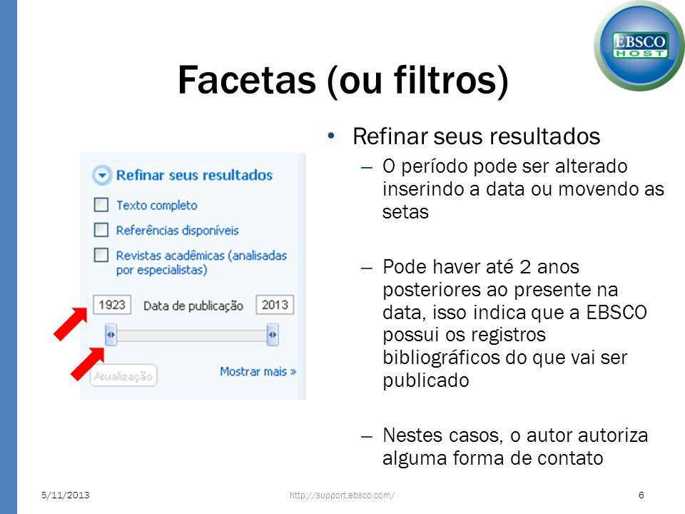 Facetas (ou filtros) http://support.ebsco.com/5/11/20136 Refinar seus resultados – O período pode ser alterado inserindo a data ou movendo as setas –