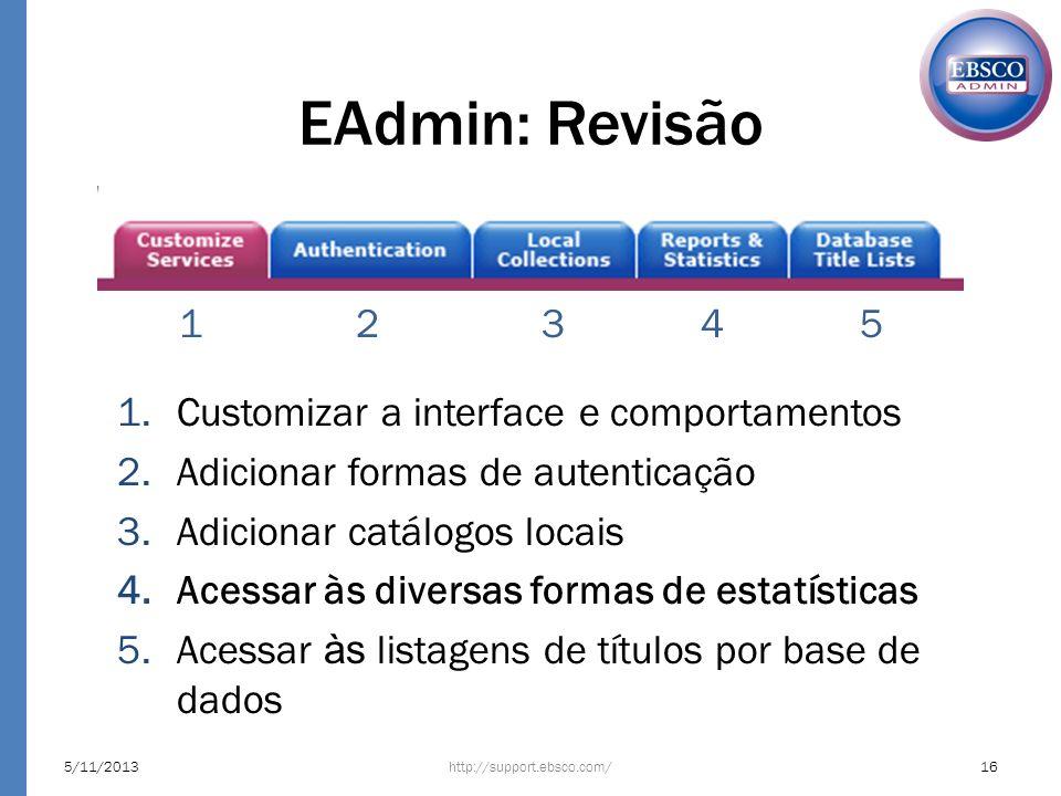 EAdmin: Revisão http://support.ebsco.com/5/11/201316 1.Customizar a interface e comportamentos 2.Adicionar formas de autenticação 3.Adicionar catálogo