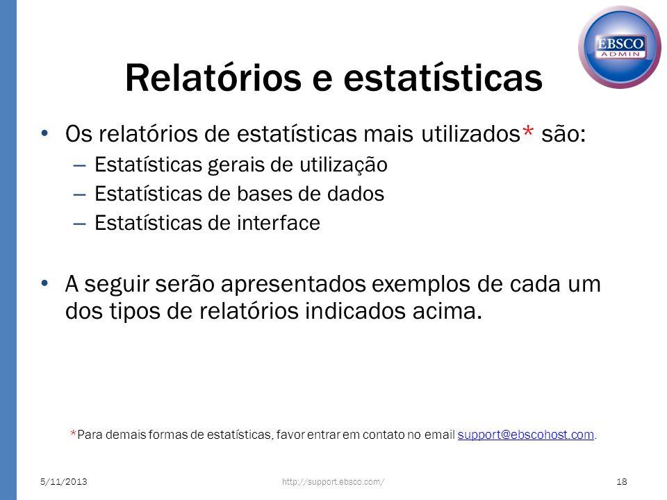Os relatórios de estatísticas mais utilizados* são: – Estatísticas gerais de utilização – Estatísticas de bases de dados – Estatísticas de interface A