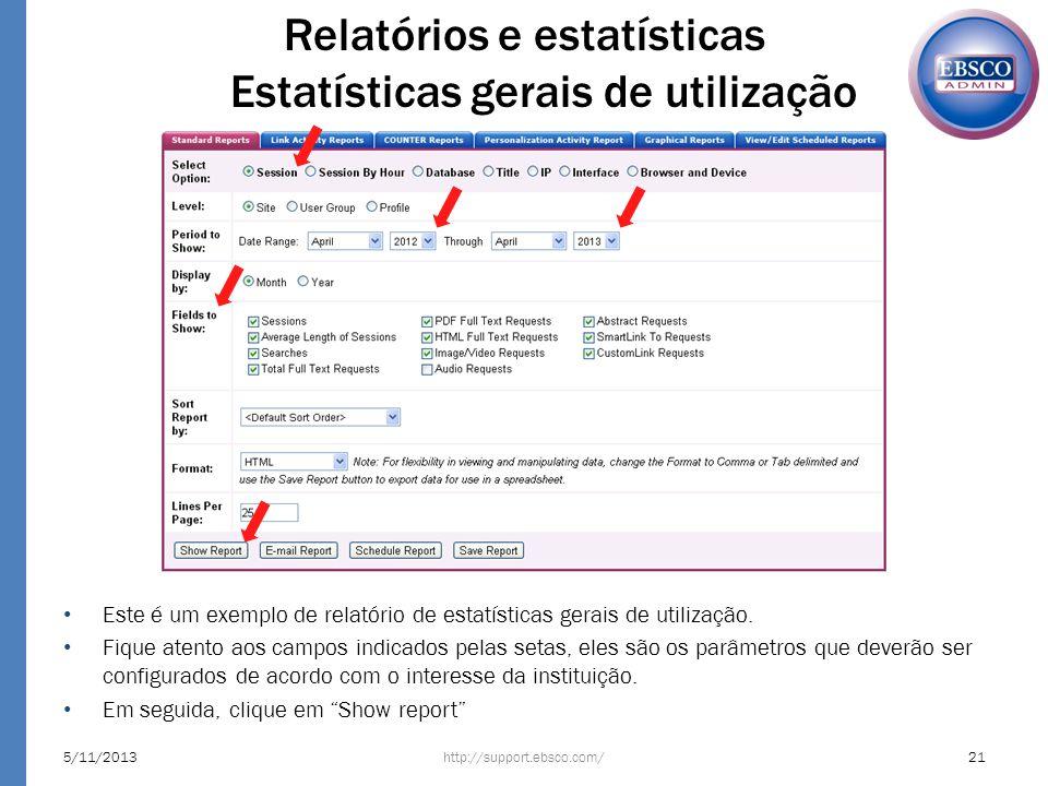Relatórios e estatísticas Estatísticas gerais de utilização http://support.ebsco.com/5/11/201321 Este é um exemplo de relatório de estatísticas gerais