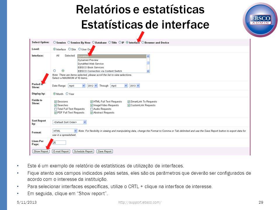 5/11/201329http://support.ebsco.com/ Relatórios e estatísticas Estatísticas de interface Este é um exemplo de relatório de estatísticas de utilização